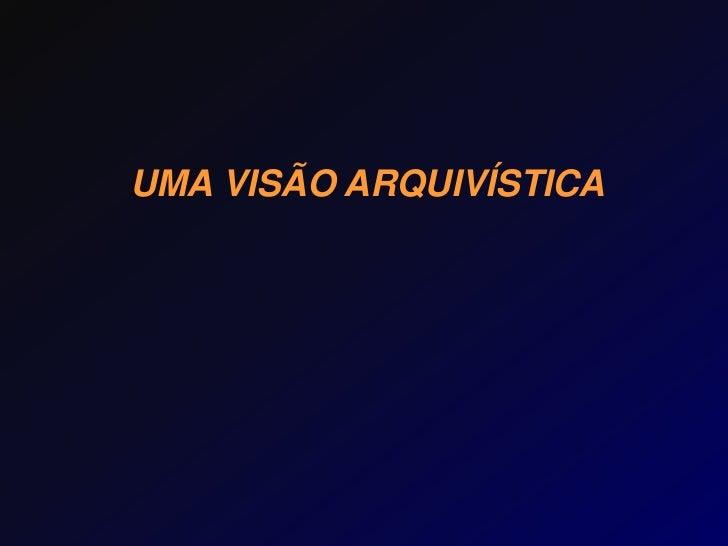 UMA VISÃO ARQUIVÍSTICA