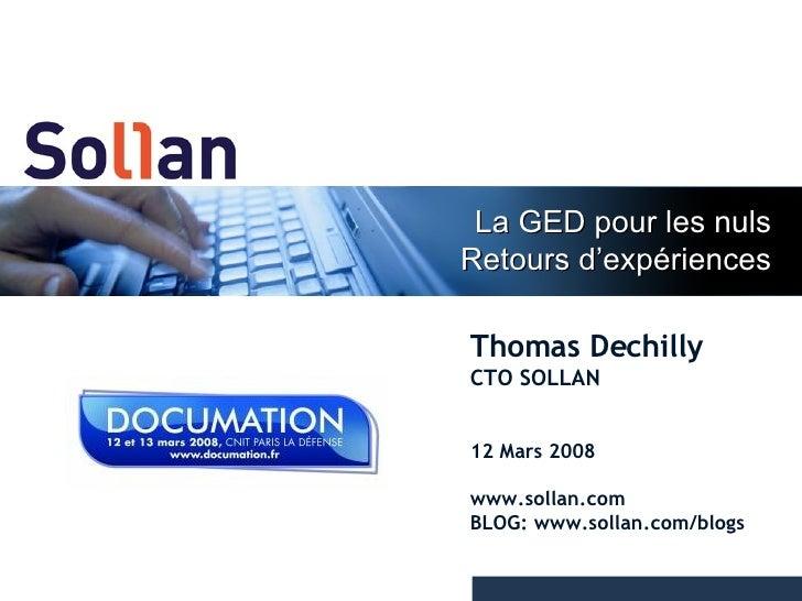 Thomas Dechilly CTO SOLLAN 12 Mars 2008 www.sollan.com BLOG: www.sollan.com/blogs La GED pour les nuls Retours d'expériences