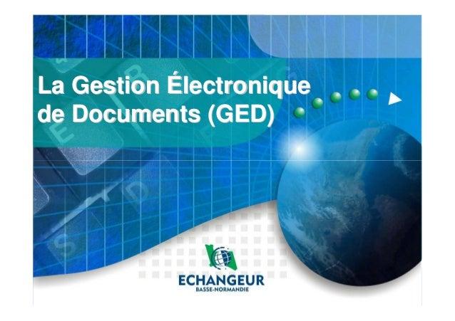 La GestionLa Gestion ÉÉlectroniquelectronique de Documents (GED)de Documents (GED)