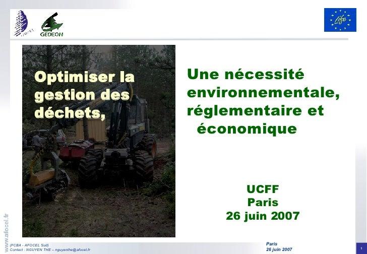 UCFF Paris 26 juin 2007 Optimiser la gestion des déchets, Une nécessité environnementale, réglementaire et  économique