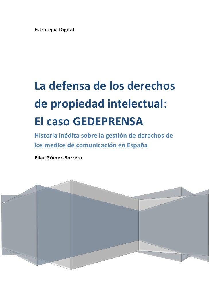 Estrategia DigitalLa defensa de los derechosde propiedad intelectual:El caso GEDEPRENSAHistoria inédita sobre la gestión d...