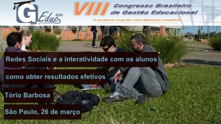 Redes Sociais e a interatividade com os alunos  como obter resultados efetivos  Tório Barbosa  São Paulo, 26 de março