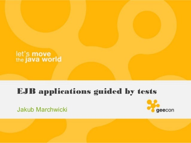 EJB applications guided by testsJakub Marchwicki
