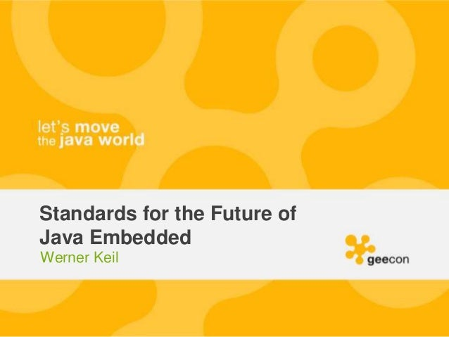 geecon 2013 - Standards for the Future of Java Embedded