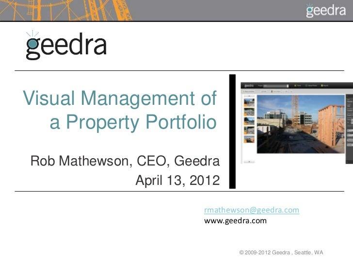 Visual Management of   a Property PortfolioRob Mathewson, CEO, Geedra               April 13, 2012                        ...