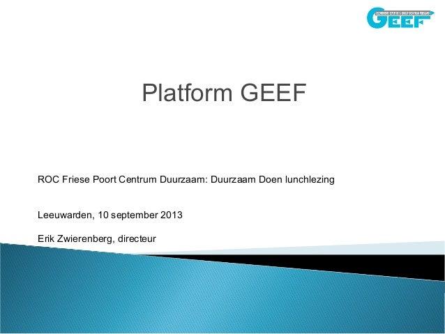 Platform GEEF ROC Friese Poort Centrum Duurzaam: Duurzaam Doen lunchlezing Leeuwarden, 10 september 2013 Erik Zwierenberg,...