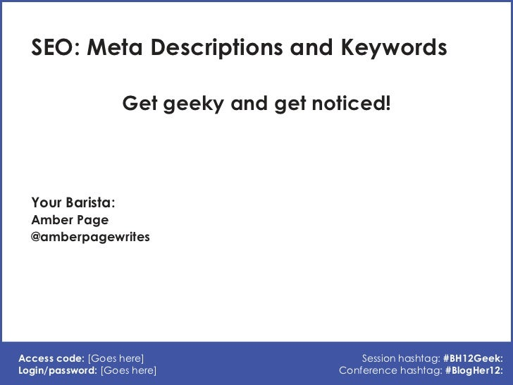 SEO: Meta Descriptions and Keywords                    Get geeky and get noticed!  Your Barista:  Amber Page  @amberpagewr...