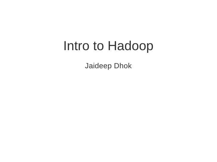 Intro to Hadoop    Jaideep Dhok