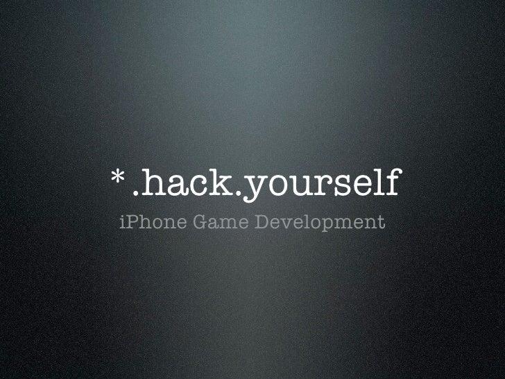 *.hack.yourself iPhone Game Development