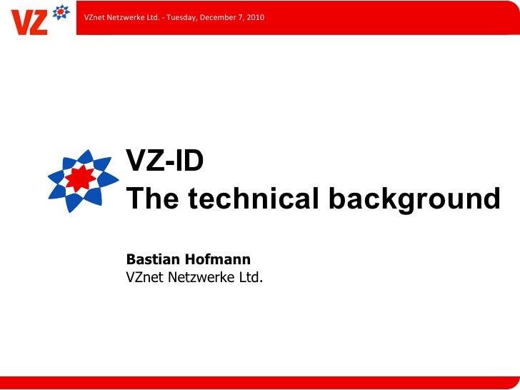 VZnet Netzwerke Ltd. -‐ Tuesday, December 7, 2010                VZ-ID                The technical backgro...
