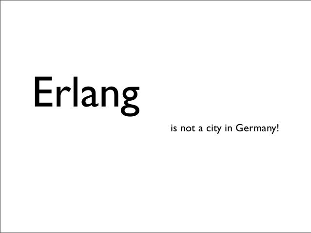 Erlang         is not a city in Germany!