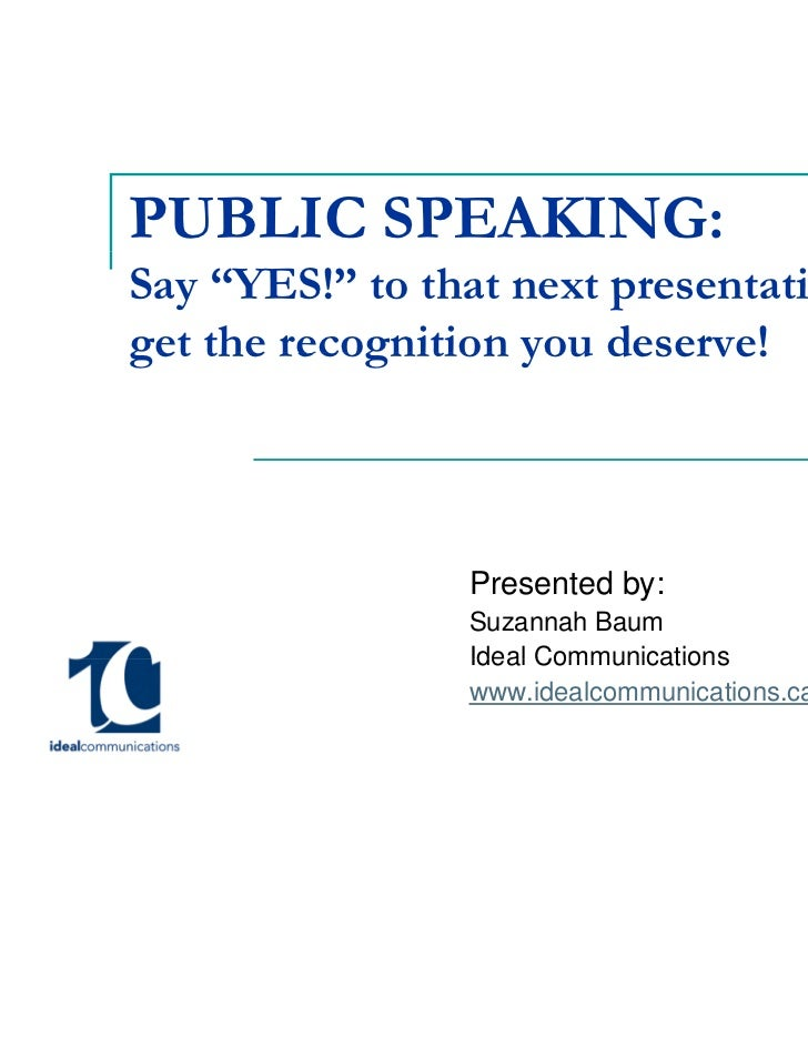 """PUBLIC SPEAKING:Say """"YES!"""" to that next presentation andget the recognition you deserve!                Presented by:     ..."""