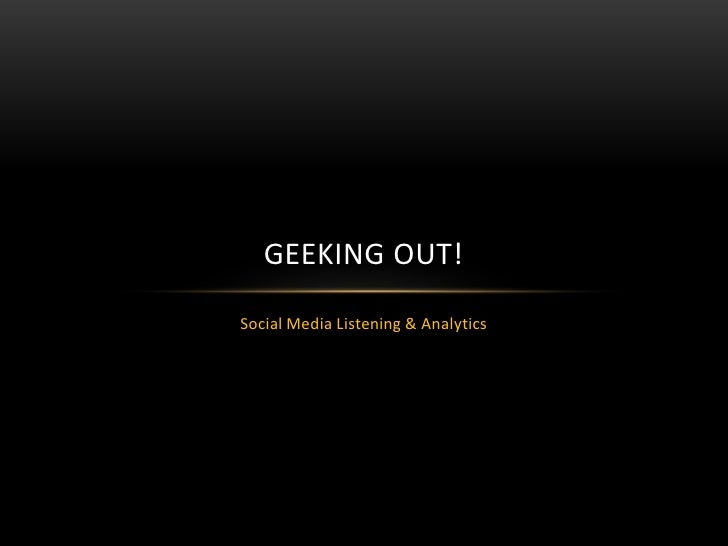 Geeking Out!<br />Social Media Listening & Analytics<br />