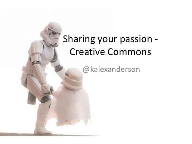 Sharing your passion -Creative Commons@kalexanderson