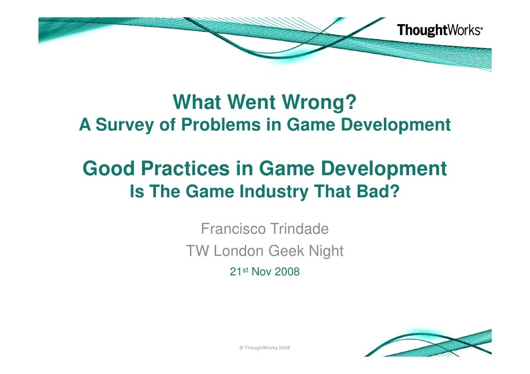 What Went Wrong? A Survey of Problems in Game Development  Good Practices in Game Development      Is The Game Industry Th...