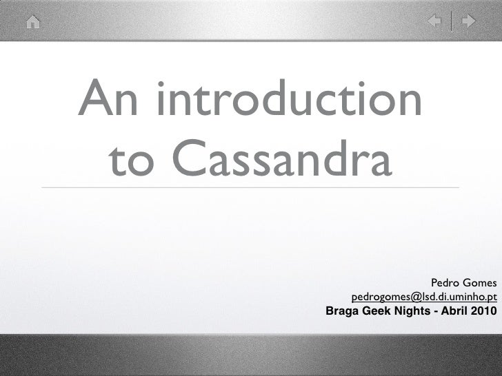 An introduction  to Cassandra                             Pedro Gomes               pedrogomes@lsd.di.uminho.pt           ...