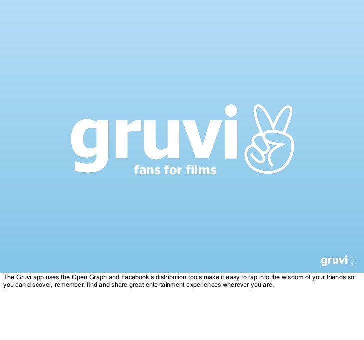 fans for filmsThe Gruvi app uses the Open Graph and Facebook's distribution tools make it easy to tap into the wisdom of y...