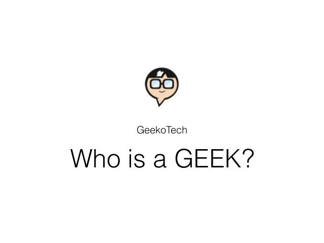 Who is a GEEK? GeekoTech
