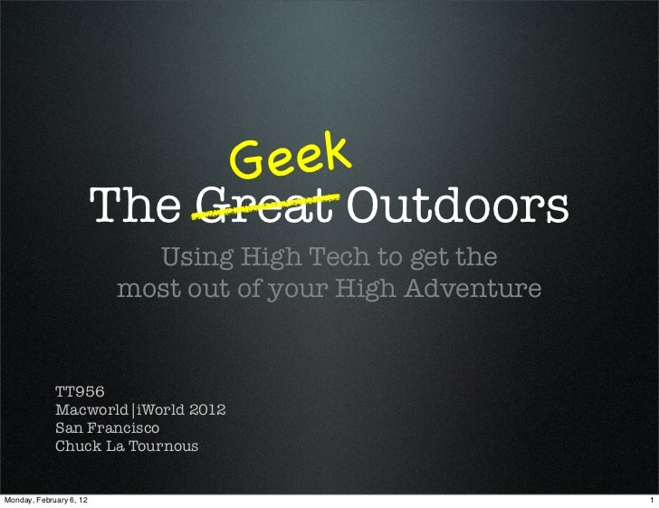 G eek                         The Great Outdoors                            Using High Tech to get the                    ...