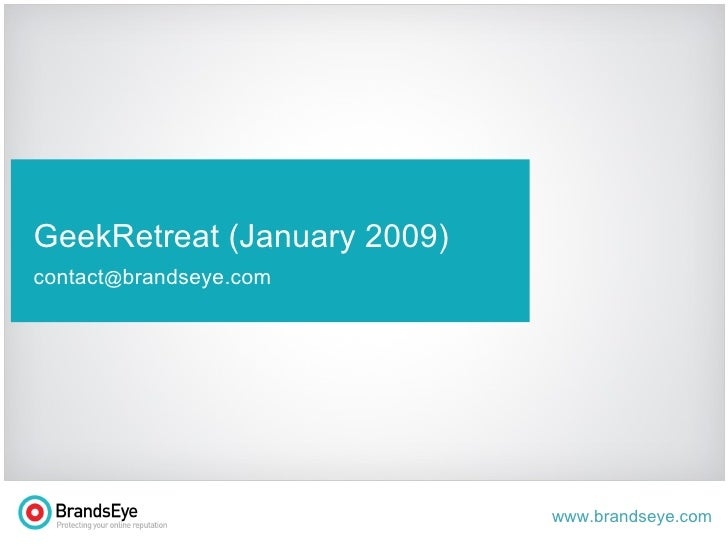 t GeekRetreat (January 2009) contact @ brandseye.com