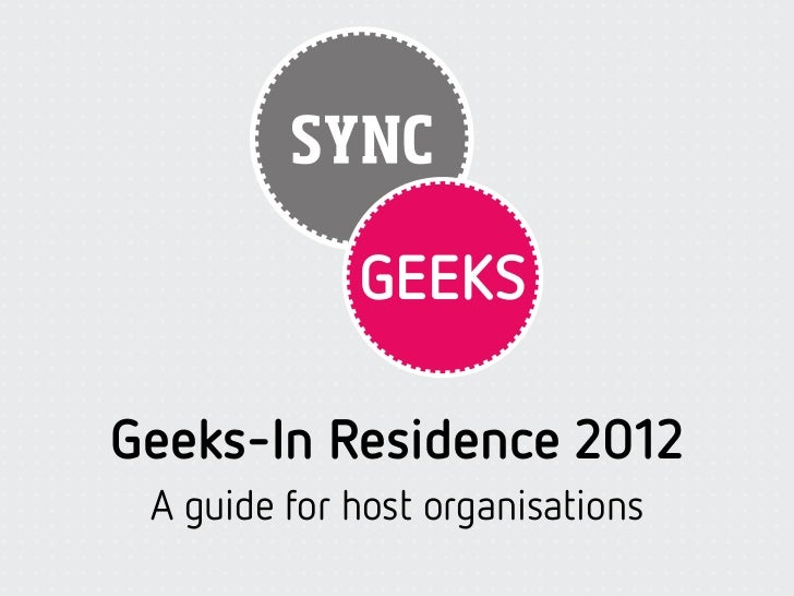 Geeks-In Residence 2012 A guide for host organisations
