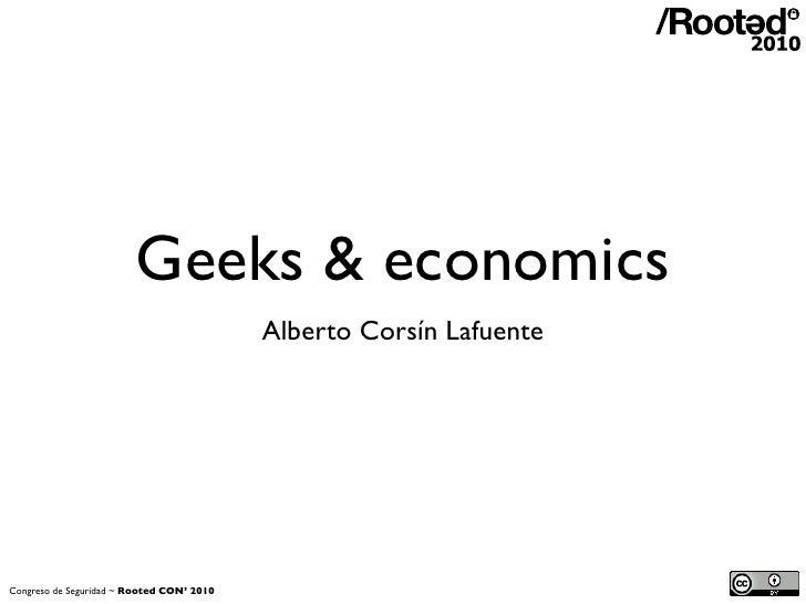 Geeks & economics                                            Alberto Corsín Lafuente     Congreso de Seguridad ~ Rooted CO...