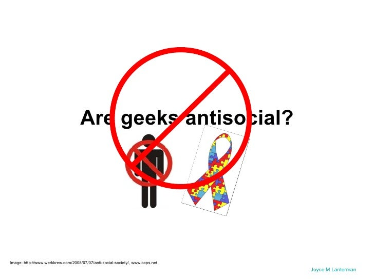 nerds and geeks in our society 9 things that geek feminism ruined ryan tesla, nietzsche and schopenhauer were sexless geeks, too but there is a difference between productive, genius geeks, true geek art and the herbivore men the sjw are infecting all strata of our society and the change in our.