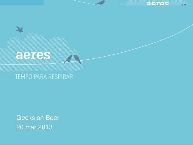 aeres - geeks on beer - 20mar13