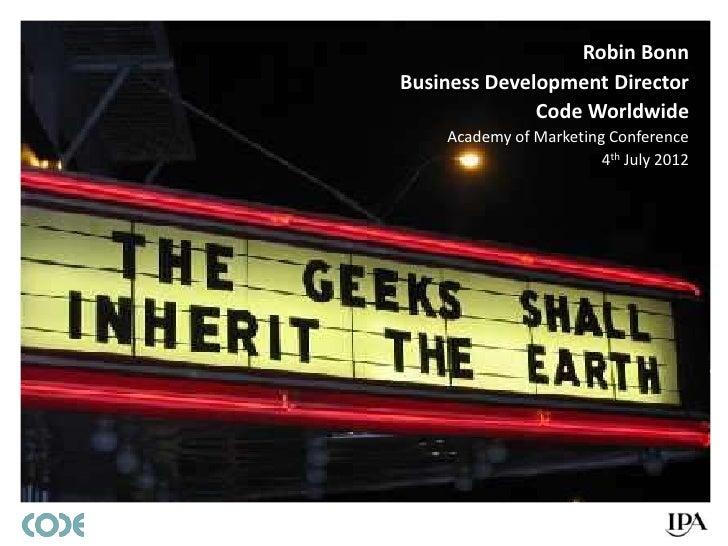 Robin BonnBusiness Development Director              Code Worldwide    Academy of Marketing Conference                    ...