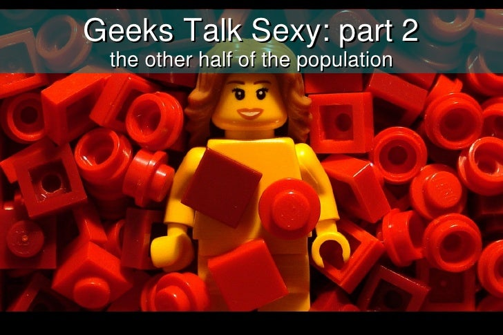Geek talk sexy part2: The other half of the population