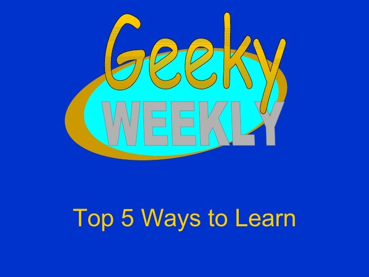 Top 5 Ways to Learn WEEKLY Geeky