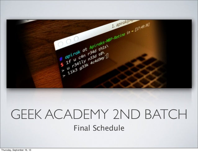 GEEK ACADEMY 2ND BATCH Final Schedule Thursday, September 19, 13