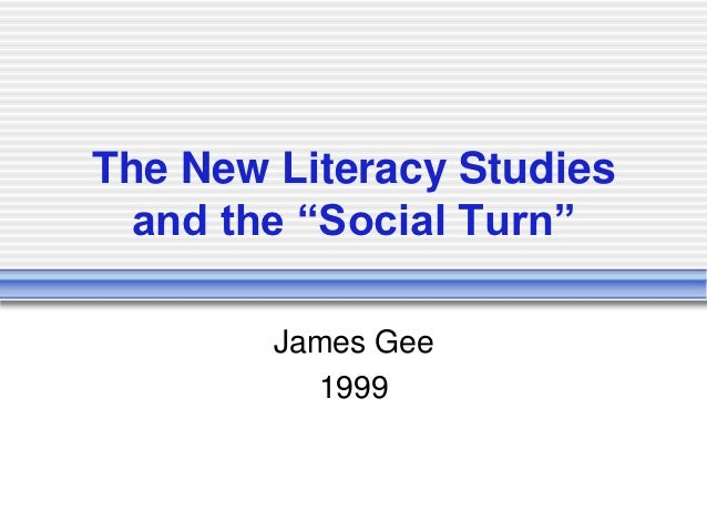 """The New Literacy Studies  and the """"Social Turn""""        James Gee          1999"""