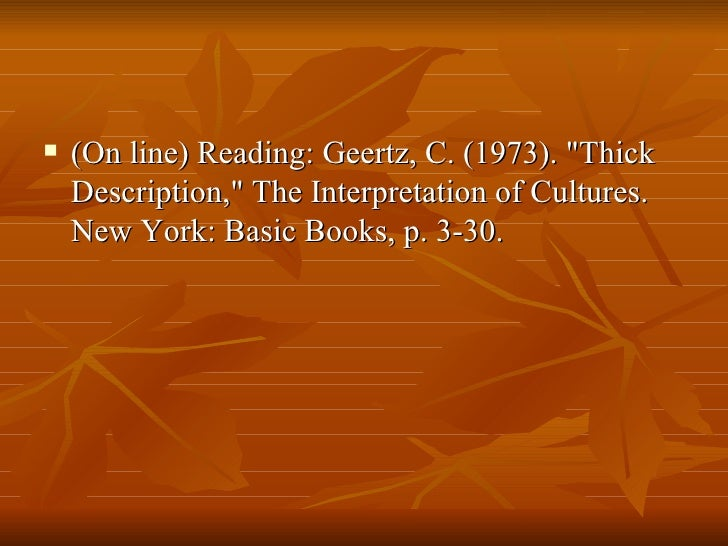 "<ul><li>(On line) Reading: Geertz, C. (1973). ""Thick Description,"" The Interpretation of Cultures. New York: Bas..."