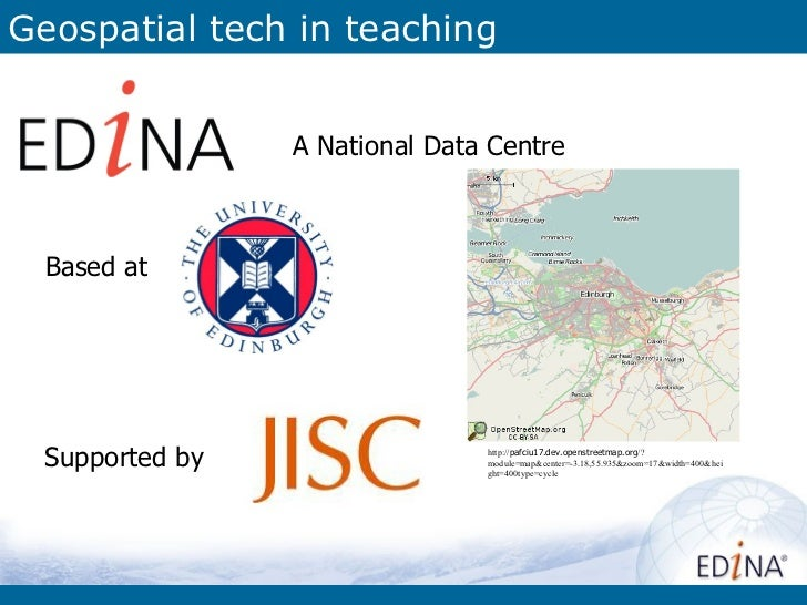 Geospatial tech in teaching A National Data Centre Based at  Supported by  http:// pafciu17.dev.openstreetmap.org /?module...