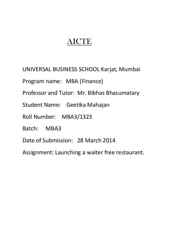 AICTE UNIVERSAL BUSINESS SCHOOL Karjat, Mumbai Program name: MBA (Finance) Professor and Tutor: Mr. Bibhas Bhasumatary Stu...