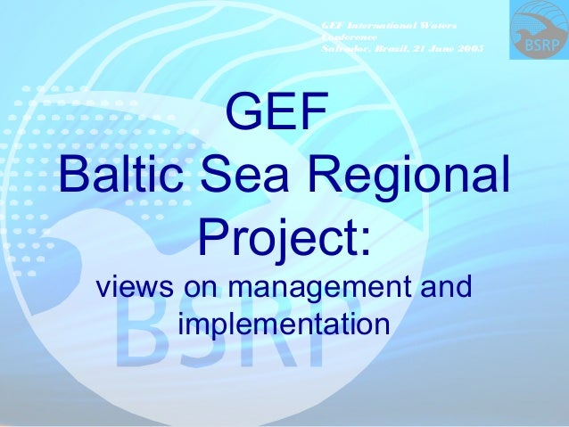 GEF International Waters Conference Salvador, Brazil, 21 June 2005 GEF Baltic Sea Regional Project: views on management an...