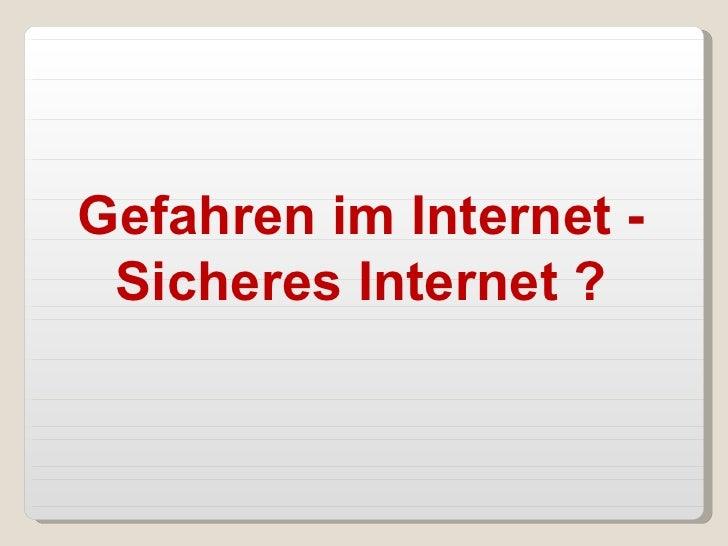 Gefahren im Internet - Sicheres Internet ?