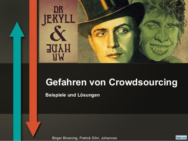 Gefahren von CrowdsourcingBeispiele und LösungenBirger Broening, Patrick Dörr, Johannes