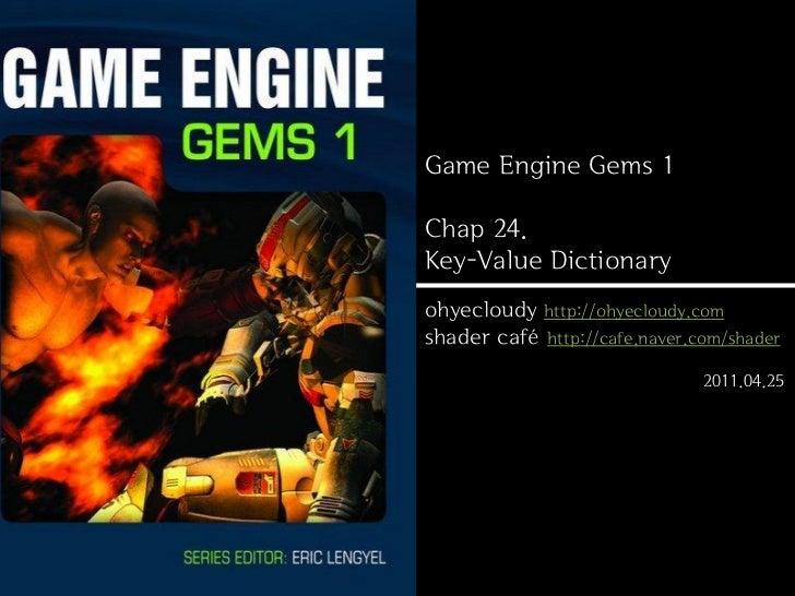 Game Engine Gems 1Chap 24.Key-Value Dictionaryohyecloudy http://ohyecloudy.comshader café http://cafe.naver.com/shader    ...