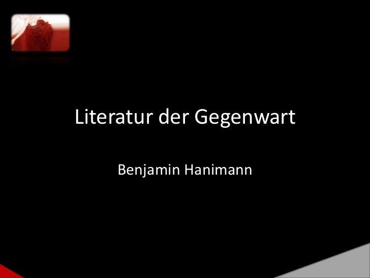 Literatur der Gegenwart<br />Benjamin Hanimann<br />
