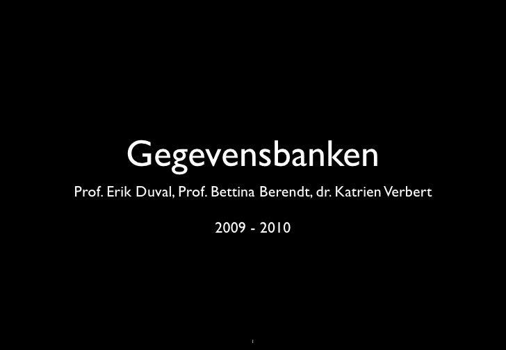 Gegevensbanken Prof. Erik Duval, Prof. Bettina Berendt, dr. Katrien Verbert                         2009 - 2010           ...