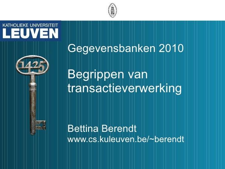 Gegevensbanken 2010 Begrippen van transactieverwerking Bettina Berendt www.cs.kuleuven.be/~berendt
