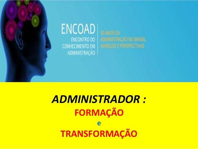 ADMINISTRADOR : FORMAÇÃO e TRANSFORMAÇÃO