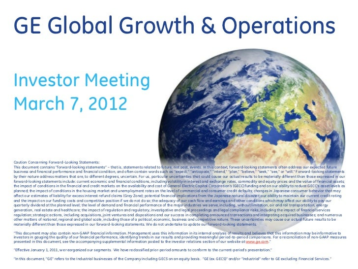 GE Global Growth & OperationsInvestor MeetingMarch 7, 2012Caution Concerning Forward-Looking Statements:This document cont...