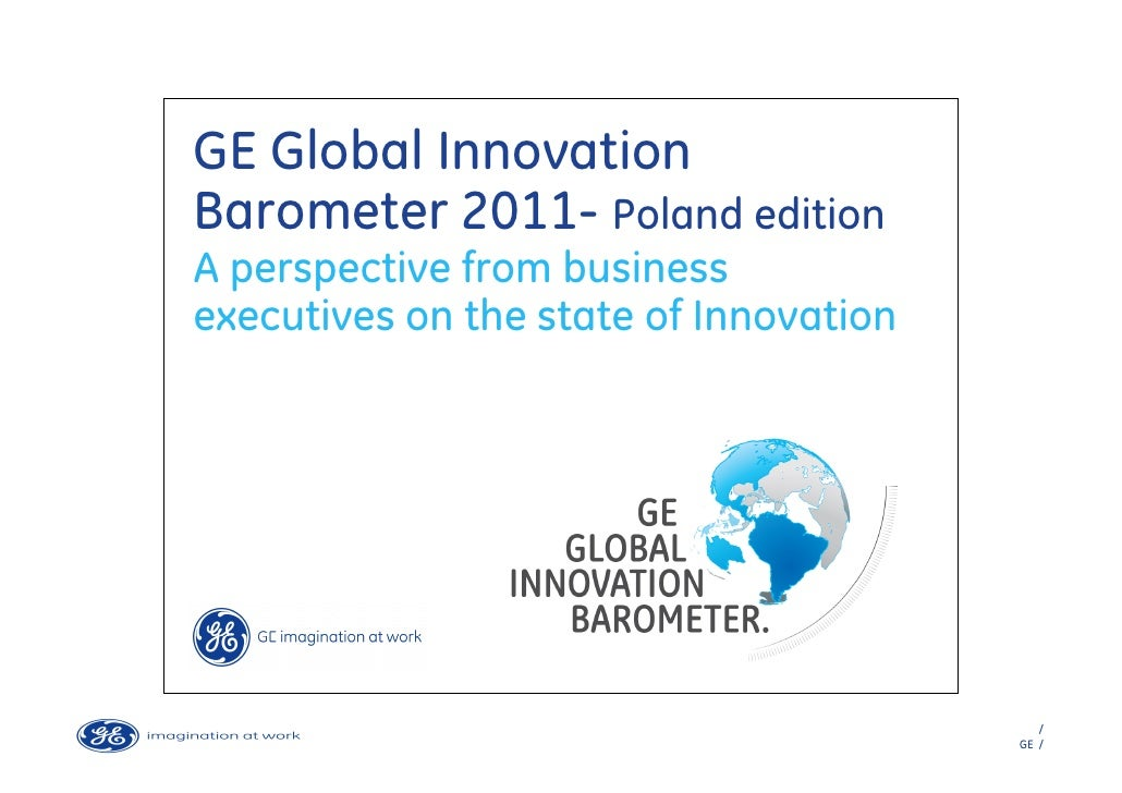 GE Global InnovationBarometer 2011- Poland editionA perspective from businessexecutives on the state of Innovation        ...