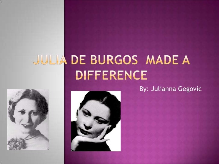 Julia De Burgos  made a difference <br />By: JuliannaGegovic<br />
