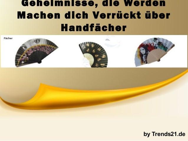 Geheimnisse, die Werden Machen dich Verrückt über Handfächer by Trends21.de
