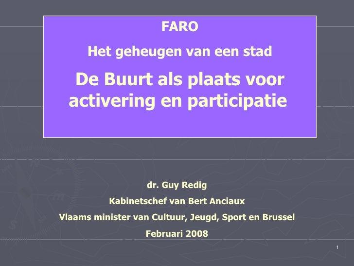 FARO Het geheugen van een stad De Buurt als plaats voor activering en participatie   dr. Guy Redig Kabinetschef van Bert A...