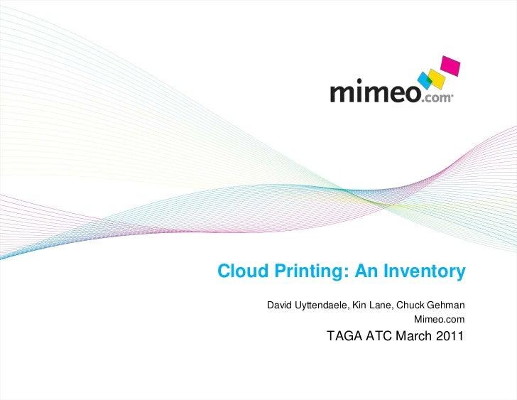 Cloud Printing: An Inventory<br />David Uyttendaele, Kin Lane, Chuck Gehman<br />Mimeo.com<br />TAGA ATC March 2011<br />